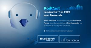Podcast BlueBearsIT Barracuda sécurité IT 2020